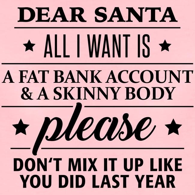 dear Santa fat bank account and skinny body