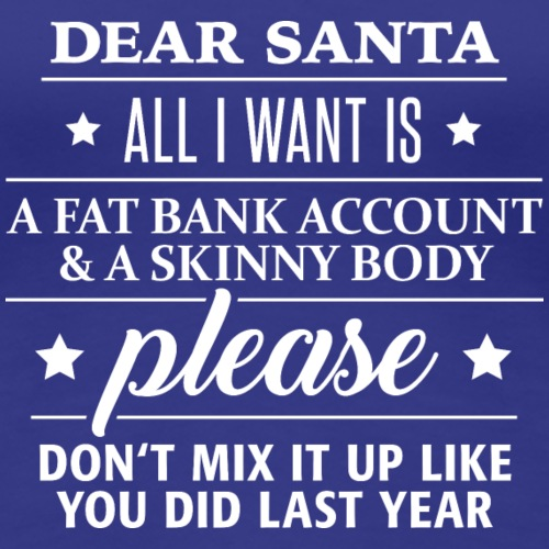 dear santa fat bank account and skinny body