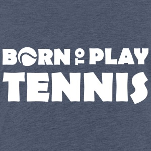 Born to play Tennis T-shirts - Teenage Premium T-Shirt