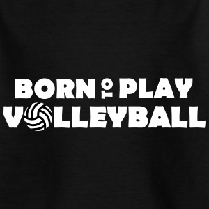 Born to play volleyball - Børne-T-shirt