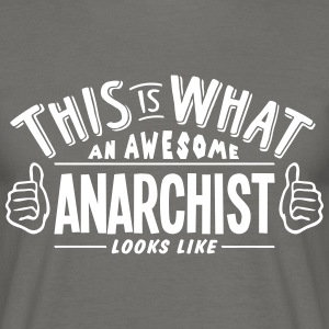 awesome anarchist looks like pro design - Men's T-Shirt