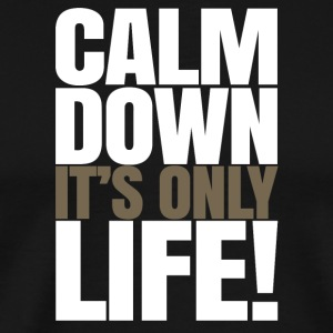 Calm Down It's Only Life - Men's Premium T-Shirt