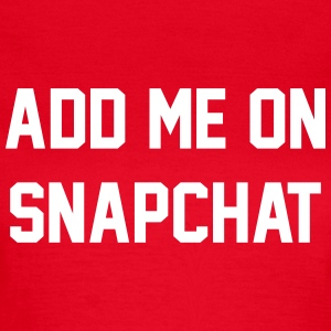 Add me on snapchat T-shirts - Vrouwen T-shirt