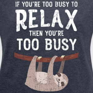 Are You Too Busy To Relax? | Sloth Hanging On Tree T-Shirts - Frauen T-Shirt mit gerollten Ärmeln