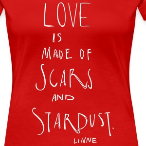 Love is made of scars and stardust T-Shirts - Frauen Premium T-Shirt