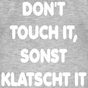 dont touch it, sonst klatscht it  T-Shirts - Männer Vintage T-Shirt