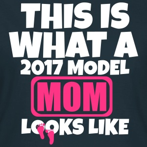 THIS IS WHAT A 2017 MODEL MOM LOOKS LIKE T-Shirts - Women's T-Shirt
