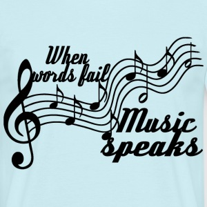 When words fail music speaks - Men's T-Shirt
