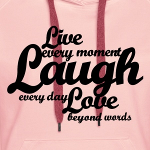 Live every moment Laugh every day Love beyond word - Women's Premium Hoodie