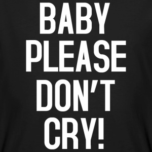 Baby please don't cry T-Shirts - Männer Bio-T-Shirt