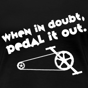 Cyclist | When In Doubt, Pedal It Out. T-Shirts - Women's Premium T-Shirt