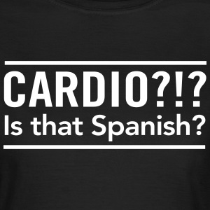 Cardio? Is that Spanish T-Shirts - Women's T-Shirt