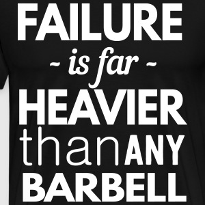 Failure is far heavier than any barbell T-Shirts - Men's Premium T-Shirt
