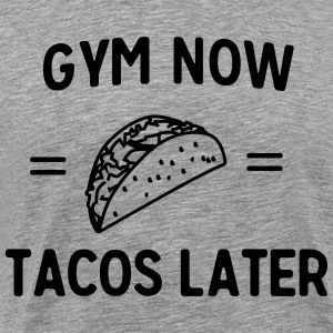 Gym Now. Tacos Later T-Shirts - Men's Premium T-Shirt