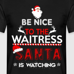 Be Nice To The Waitress Santa Is Watching T-Shirts - Men's T-Shirt