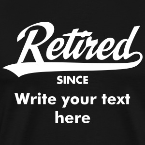 Retired Since (Your Date) T-Shirts - Männer Premium T-Shirt