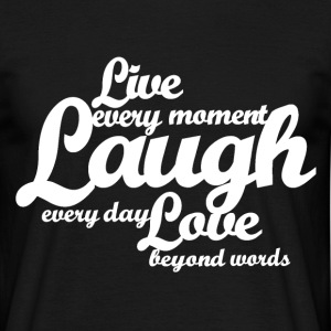 Live every moment Laugh every day Love beyond word - Men's T-Shirt