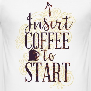 Insert coffee to start-coffee addiction start start T-Shirts - Men's Slim Fit T-Shirt