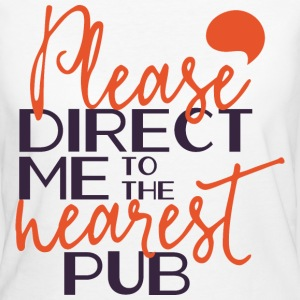 Please direct me to the nearest pub- Kneipe saufen T-shirts - Ekologisk T-shirt dam