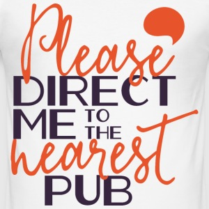 Please direct me to the nearest pub- Kneipe saufen Tee shirts - Tee shirt près du corps Homme