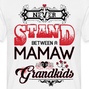 Mamaw- Never Stand Between A And Her Grandkids T-Shirts - Men's T-Shirt