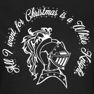 All I WANT FOR CHRISMAS IS A WHITE KNIGHT T-Shirts - Frauen T-Shirt