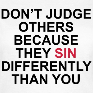 Don't judge others because they sin differently  T-Shirts - Women's T-Shirt