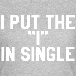 I put the I in single T-Shirts - Women's T-Shirt