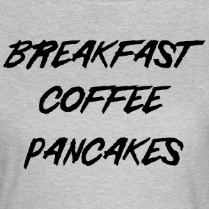 Breakfast Coffee Pancakes T-Shirts - Women's T-Shirt