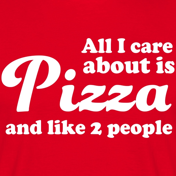 All I care about is pizza and like 2 people T-Shirts - Men's T-Shirt