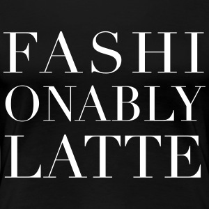 Fashionably Latte T-Shirts - Women's Premium T-Shirt
