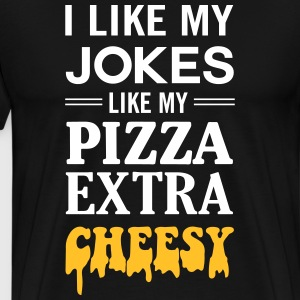 I like my jokes like my pizza extra cheesy T-Shirts - Men's Premium T-Shirt