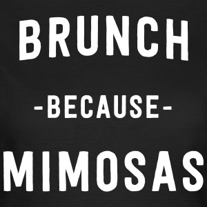 Brunch because Mimosas T-Shirts - Women's T-Shirt