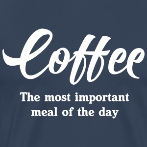 Coffee. The most important meal of the day T-Shirts - Men's Premium T-Shirt
