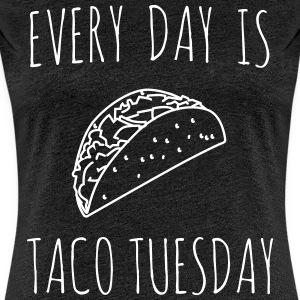 Every Day is Taco Tuesday T-Shirts - Women's Premium T-Shirt