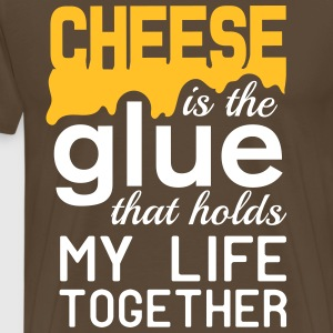 Cheese is the glue that holds my life together T-Shirts - Men's Premium T-Shirt