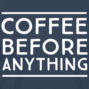 Coffee Before Anything T-Shirts - Men's Premium T-Shirt