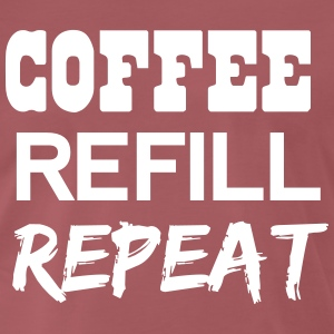 Coffee Refill Repeat T-Shirts - Men's Premium T-Shirt