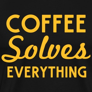 Coffee Solves Everything T-Shirts - Men's Premium T-Shirt