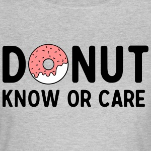 Donut know or care T-Shirts - Women's T-Shirt