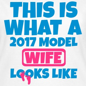 THIS IS WHAT A 2017 MODEL WIFE LOOKS LIKE T-Shirts - Women's T-Shirt