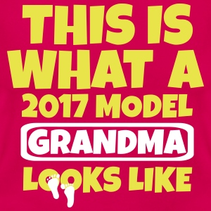 THIS IS WHAT A  2017 MODEL GRANDMA LOOKS LIKE T-Shirts - Women's T-Shirt