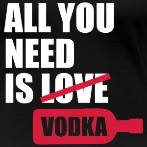 All you need is love - Vodka - Couples - Single - Women's Premium T-Shirt