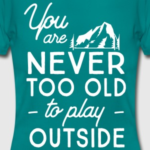 You are never too old to play outside T-Shirts - Women's T-Shirt