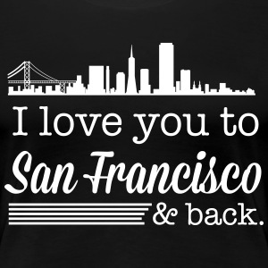 I love you to San Francisco and back T-Shirts - Women's Premium T-Shirt