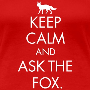 Keep Calm And Ask The Fox  - Frauen Premium T-Shirt