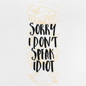 Sorry I don´t speak Idiot! Ich spreche kein Idiot! Baby T-Shirts - Baby T-Shirt