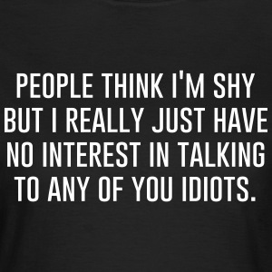 Geek | People think I'm shy T-shirts - Vrouwen T-shirt
