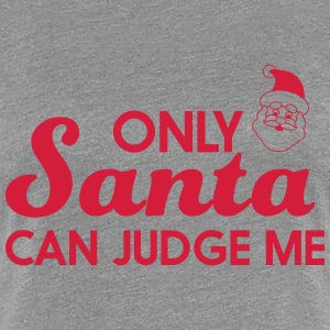 Only Santa can judge me T-Shirts - Women's Premium T-Shirt