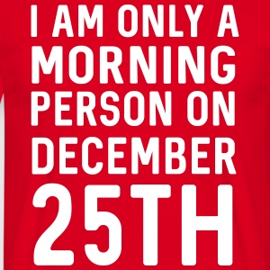 Only a morning person on December 25th T-Shirts - Men's T-Shirt